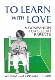 To Learn with Love - A companion for Suzuki Parents