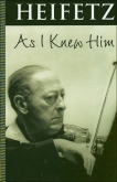 Heifetz As I Knew Him (Soft Cover)
