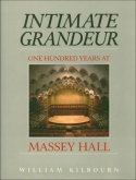 Intimate Grandeur - One Hundred Years at Massey Hall